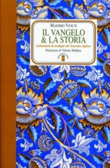 Il Vangelo e la storia. Letteratura e teologia nel Seicento inglese - Massimo Venuti |