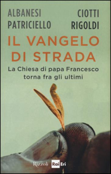 Il Vangelo di strada. La chiesa di papa Francesco torna tra gli ultimi - F. Pozzi |
