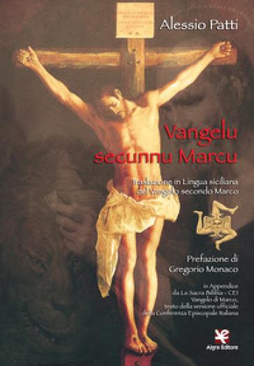 Vangelu secunnu Marcu. Traslazione in lingua siciliana del Vangelo secondo Marco - Alessio Patti |