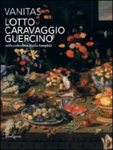 Vanitas. Lotto, Caravaggio, Guercino nella collezione Doria Pamphilj. Ediz. illustrata - A. Mercantini | Rochesterscifianimecon.com
