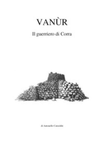 Vanùr. Il guerriero di Corra - Antonello Catzeddu pdf epub