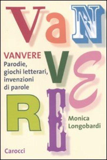 Vanvere. Parodie, giochi letterari, invenzioni di parole - Monica Longobardi | Rochesterscifianimecon.com