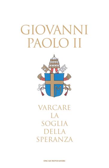 Varcare la soglia della speranza - Giovanni Paolo II (papa) | Thecosgala.com