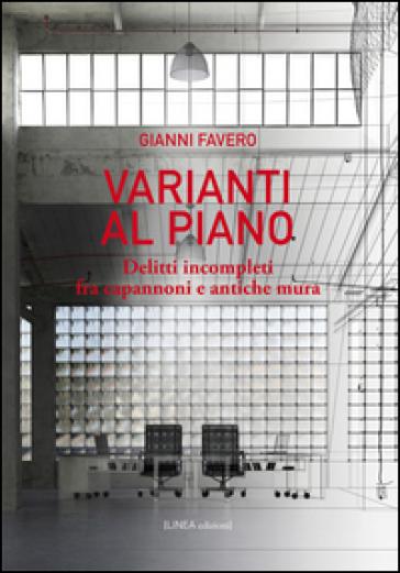 Varianti al piano. Delitti incompleti fra capannoni e antiche mura - Gianni Favero pdf epub