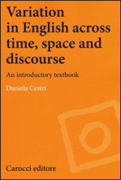 Variation in english across time, space and discourse. An introductory textbook
