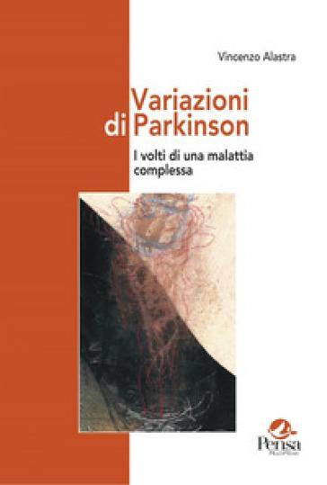 Variazioni di Parkinson. I volti di una malattia complessa - Vincenzo Alastra | Rochesterscifianimecon.com