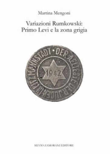 Variazioni Rumkowski: Primo Levi e la zona grigia - Martina Mengoni |