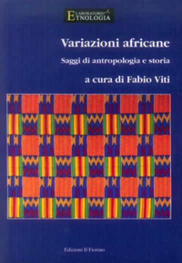 Variazioni africane. Saggi di antropologia e storia - F. Viti |