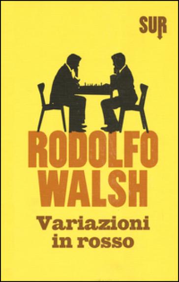 Variazioni in rosso - Rodolfo Walsh |