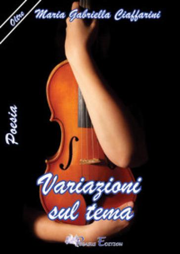 Variazioni sul tema - Maria Gabriella Ciaffarini |