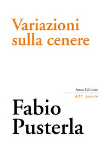 Variazioni sulla cenere - Fabio Pusterla | Ericsfund.org