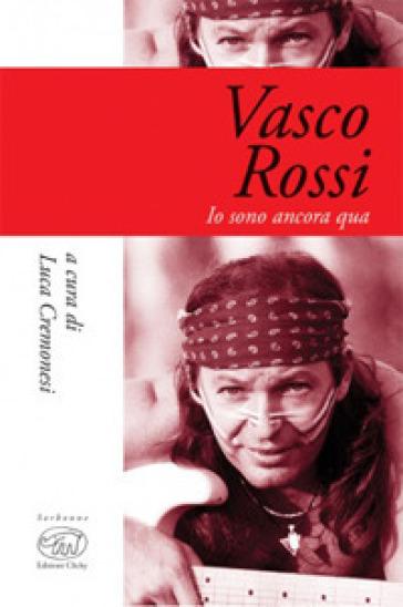 Vasco Rossi. Io sono ancora qua - Luca Cremonesi |
