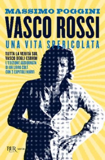 Vasco Rossi. Una vita spericolata - Massimo Poggini | Jonathanterrington.com