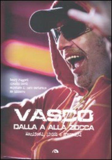 Vasco dalla A alla Zocca. Manifesti lividi e frammenti. Ediz. illustrata - RUGGERI/BARDI/MARTOR | Thecosgala.com