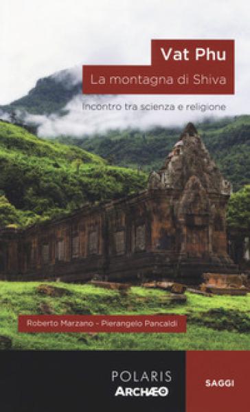 Vat Phu. La montagna di Shiva. Incontro tra scienza e religione - Roberto Marzano | Jonathanterrington.com