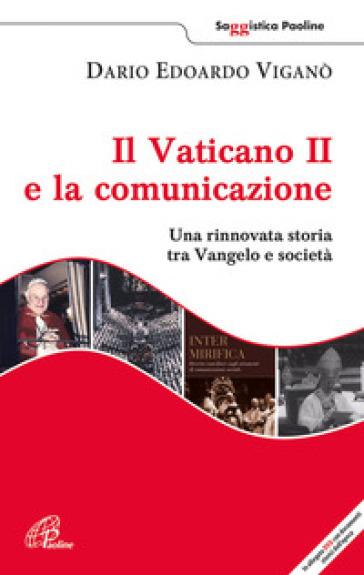 Il Vaticano II e la comunicazione. Una rinnovata storia tra Vangelo e società. Con DVD - Dario Edoardo Viganò |