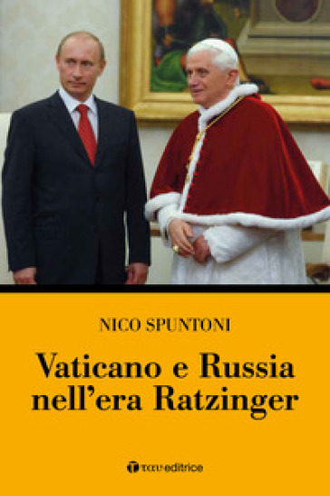 Vaticano e Russia nell'era Ratzinger - Nico Spuntoni pdf epub