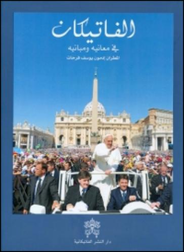 Il Vaticano. I suoi significati e suoi monumenti. Ediz. araba - Edmond Farhat |