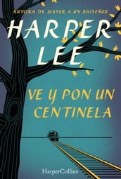 Ve y pon un centinela (Go Set a Watchman - Spanish Edition)