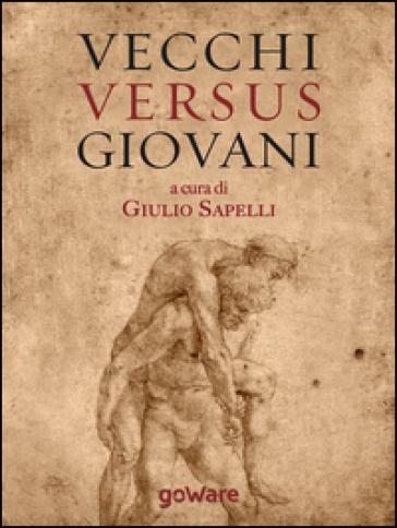 Vecchi versus giovani. La questione generazionale nella crisi economica mondiale - G. Sapelli |