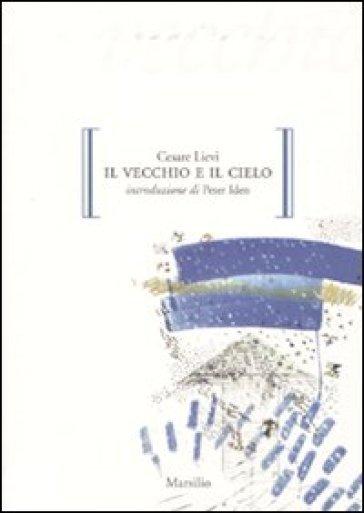 Vecchio e il cielo (Il) - Cesare Lievi |