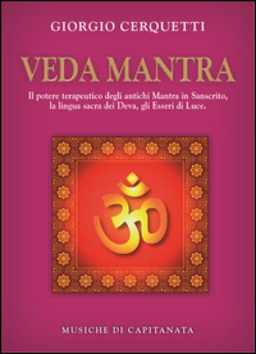 Veda Mantra. Il potere terapeutico degli antichi Mantra in Sanscrito, la lingua sacra dei Deva, gli Esseri di Luce. Con CD Audio - Giorgio Cerquetti |
