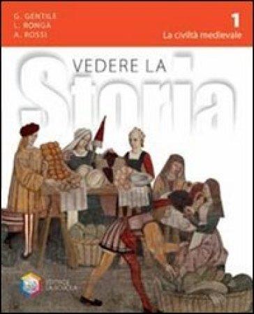 Vedere la storia. Per la Scuola media. Con espansione online. 1: La civiltà medievale-Cittadinanza e Costituzione - Gianni Gentile |