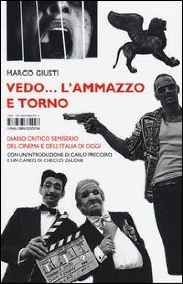 Vedo... l'ammazzo e torno. Diario critico semiserio del cinema e dell'Italia di oggi - Marco Giusti | Rochesterscifianimecon.com