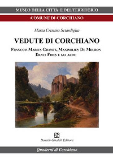 Vedute di Corchiano. François Marius Granet, Maximilien De Meuron, Ernst Fries e gli altri - Maria Cristina Sciardiglia |