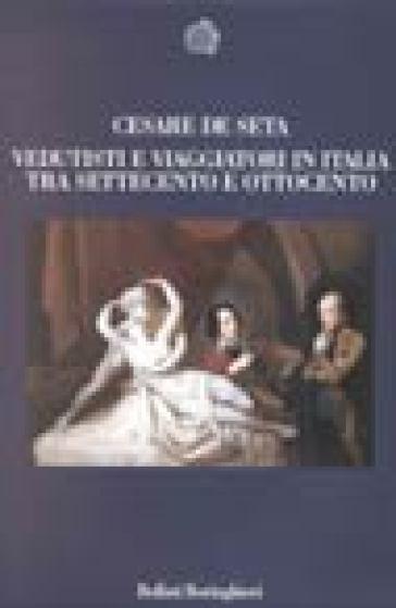 Vedutisti e viaggiatori tra Settecento e Ottocento - Cesare De Seta |