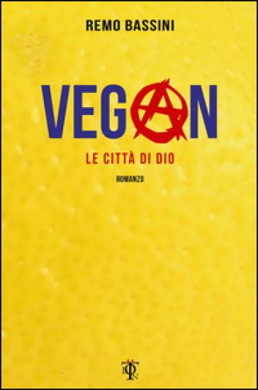 Vegan. Le città di Dio - Remo Bassini  