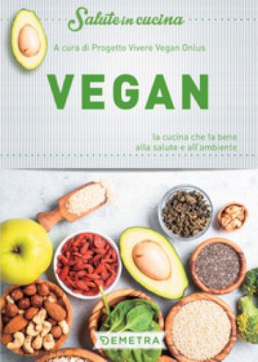 Vegan. La cucina che fa bene alla salute e all'ambiente - Progetto Vivere Vegan Onlus | Jonathanterrington.com