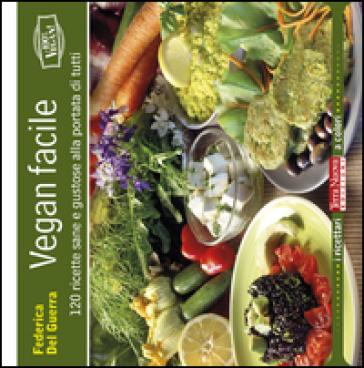 Vegan facile. 120 ricette sane e gustose alla portata di tutti - Federica Del Guerra |