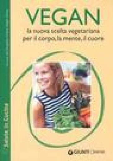 Vegan la nuova scelta vegetariana. Per il corpo, la mente, il cuore - Progetto Vivere Vegan Onlus   Jonathanterrington.com