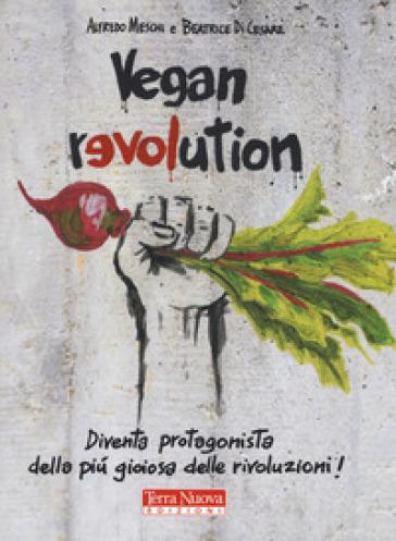 Vegan revolution. Diventa protagonista della più gioiosa delle rivoluzioni! - Alfredo Meschi | Thecosgala.com