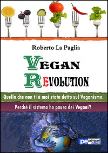 Vegan revolution. Quello che non ti è mai stato detto sul veganismo - Roberto La Paglia  