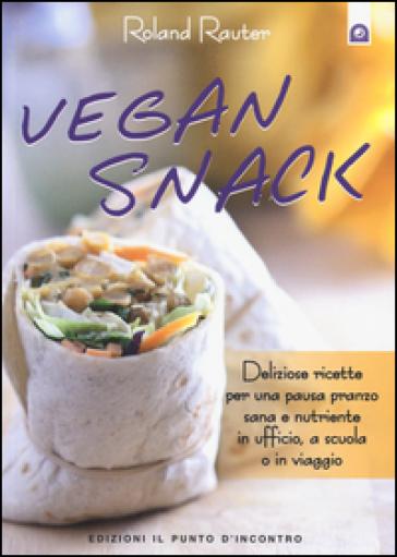 Vegan snack. Deliziose ricette per una pausa pranzo sana e nutriente in ufficio, a scuola o in viaggio - Roland Rauter pdf epub