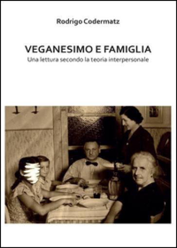 Veganesimo e famiglia. Una lettura secondo la teoria interpersonale - Rodrigo Codermatz   Rochesterscifianimecon.com