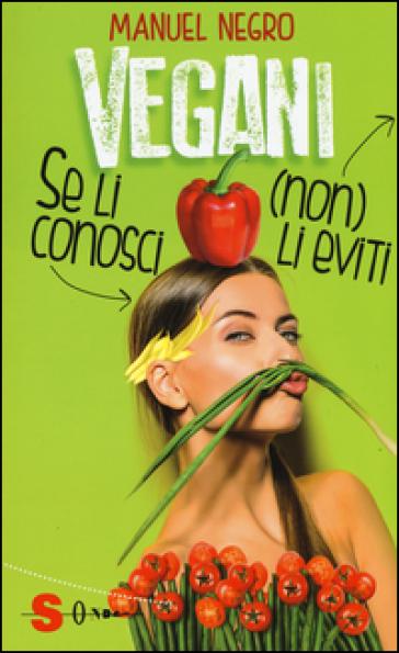 Vegani. Se li conosci (non) li eviti - Manuel Negro |