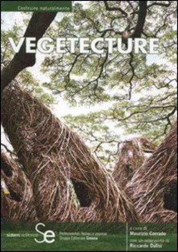 Vegetecture. 66 progetti e realizzazioni. Ediz. italiana e inglese - M. Corrado |