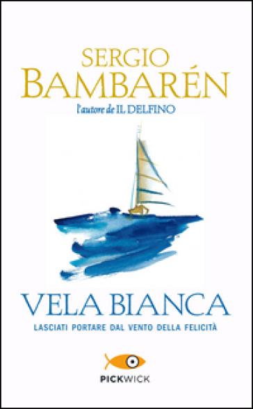 Vela Bianca - Sergio Bambaren | Kritjur.org