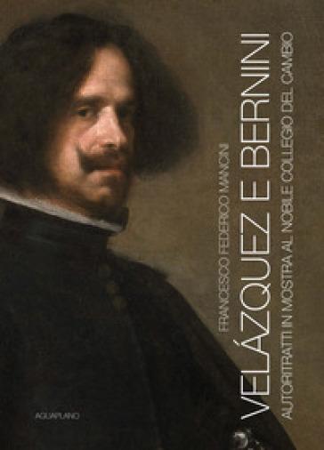 Velazquez e Bernini. Autoritratti in mostra al Nobile Collegio del Cambio. Ediz. illustrata - Francesco Federico Mancini   Jonathanterrington.com