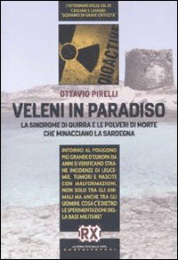 Veleni in paradiso. La sindrome di Quirra e le polveri di morte che minacciano la Sardegna - Ottavio Pirelli |