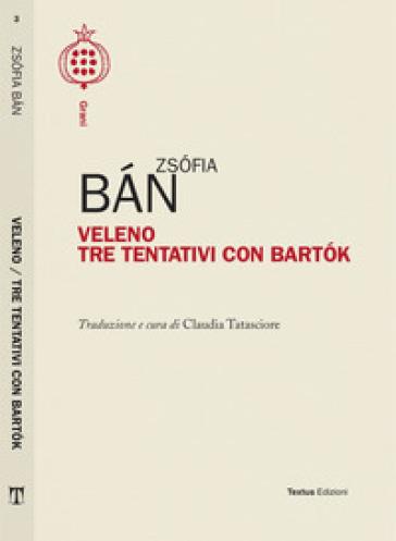 Veleno. Tre tentativi con Bartok - Zsofia Ban  