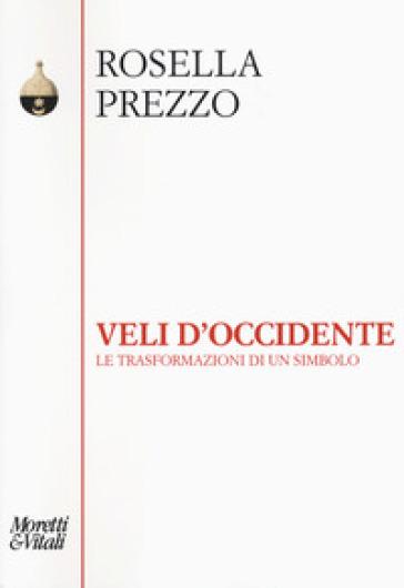 Veli d'Occidente. Le trasformazioni di un simbolo - Rosella Prezzo | Thecosgala.com