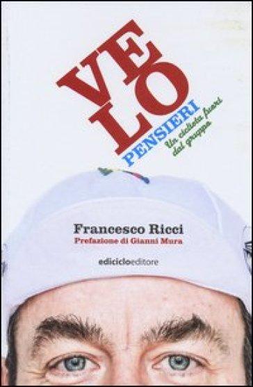 Velopensieri. Un ciclista fuori dal gruppo - Francesco Ricci |