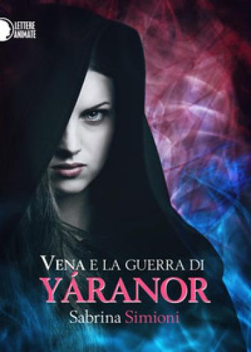 Vena e la guerra di Yaranor - Sabrina Simioni |