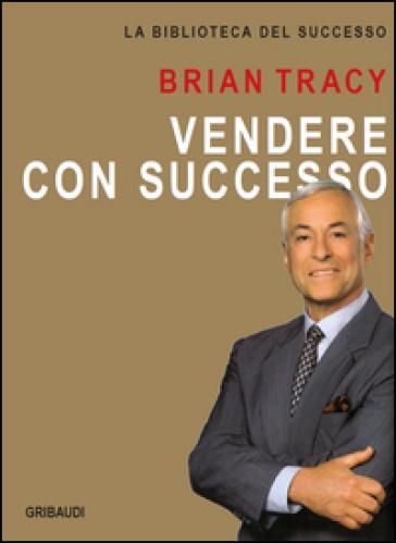 Vendere con successo - Brian Tracy |