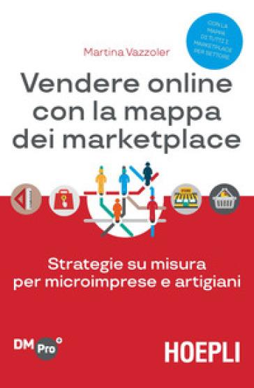 Vendere online con la mappa dei marketplace. Strategie su misura per microimprese e artigiani - Martina Vazzoler | Thecosgala.com