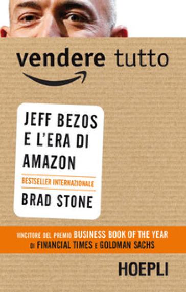 Vendere tutto. Jeff Bezos e l'era di Amazon - Brad Stone | Jonathanterrington.com